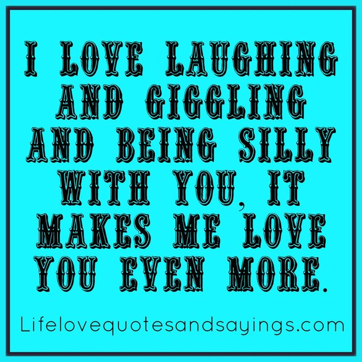 I Love Laughing And Giggling And Being Silly With You, It