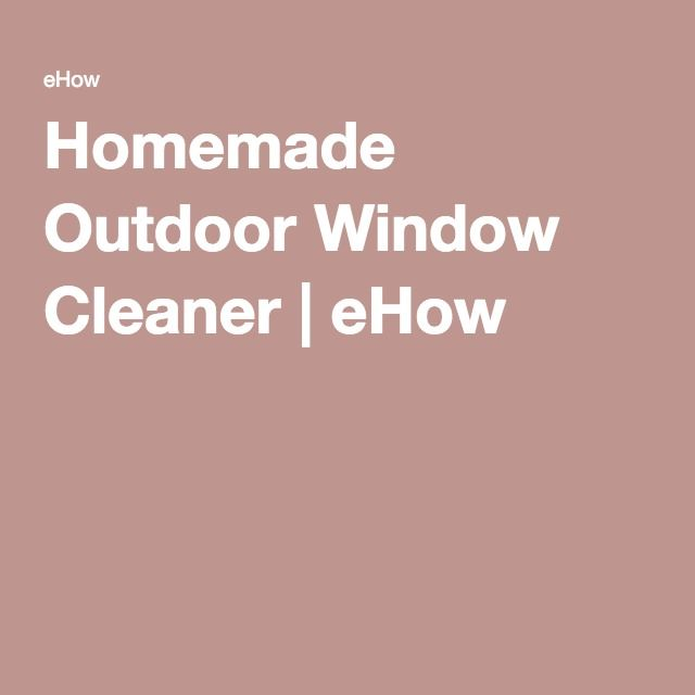 Homemade Outdoor Window Cleaner | eHow