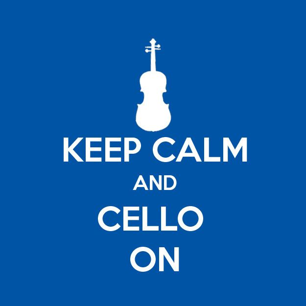 Keep Calm and CELLO ON     oh yes!!!! :)