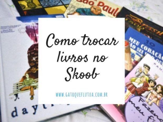 Como trocar livros no Skoob - Um post completo ensinando a usar o Skoob Plus, atualizar o perfil e trocar livros através da ferramenta gratuita!