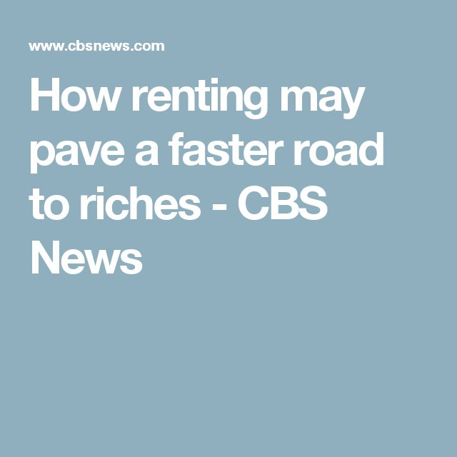 How renting may pave a faster road to riches - CBS News