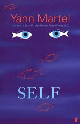 Yann Martel - Self (source: http://www.goodreads.com/book/show/3311.Self)