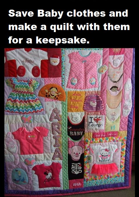 Save baby clothes and make a quilt with them for a keepsake.