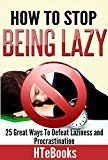 Free Kindle Book -   How To Stop Being Lazy: 25 Great Ways To Defeat Laziness And Procrastination (How To eBooks Book 6)