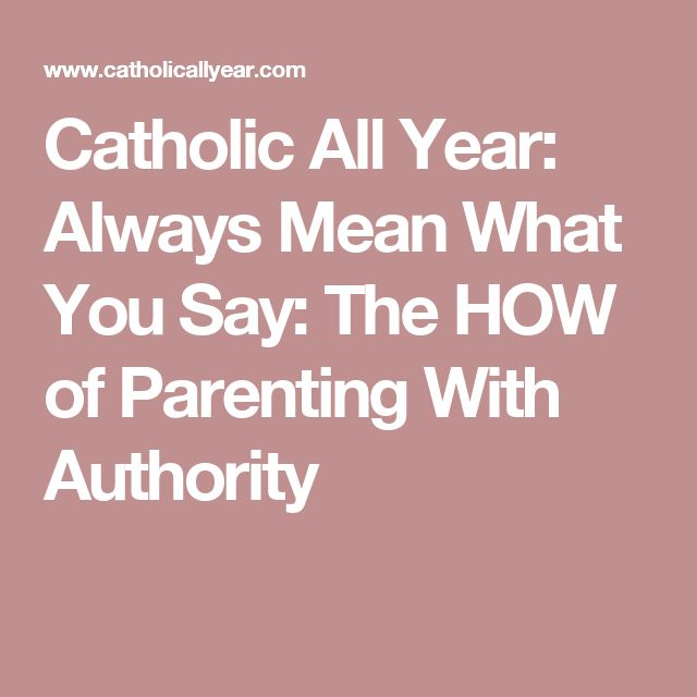 Catholic All Year: Always Mean What You Say: The HOW of Parenting With Authority