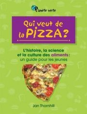 Qui veut de la pizza: L'histoire, la science et la culture des... - Jan Thornhill