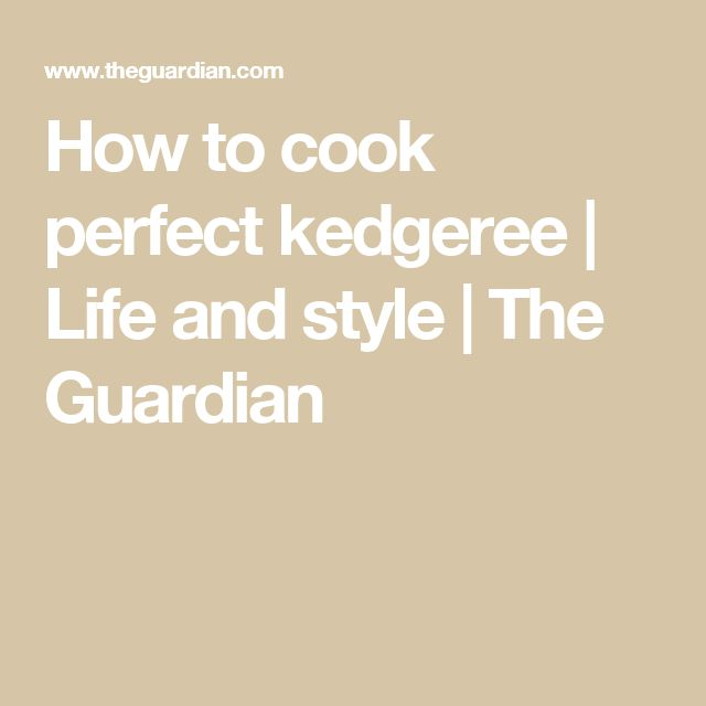 How to cook perfect kedgeree | Life and style | The Guardian