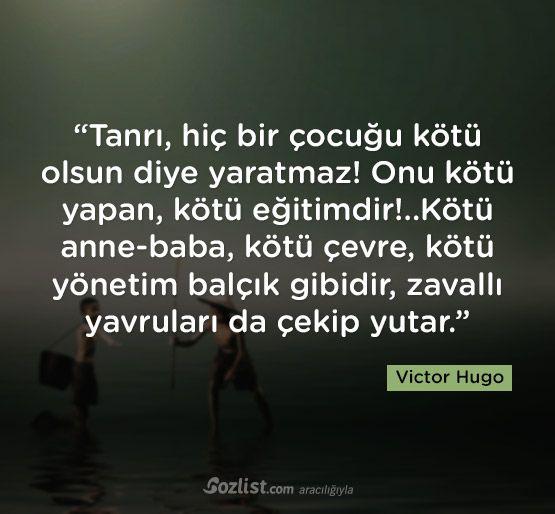 """Victor Hugo sözleri - """"Tanrı, hiç bir çocuğu kötü olsun diye yaratmaz! Onu kötü yapan, kötü eğitimdir!..Kötü anne-baba, kötü çevre, kötü yönetim balçık gibidir, zavallı yavrular - kötü olmak ile ilgili sözler, kötülük ile ilgili sözler, victor hugo sözleri"""