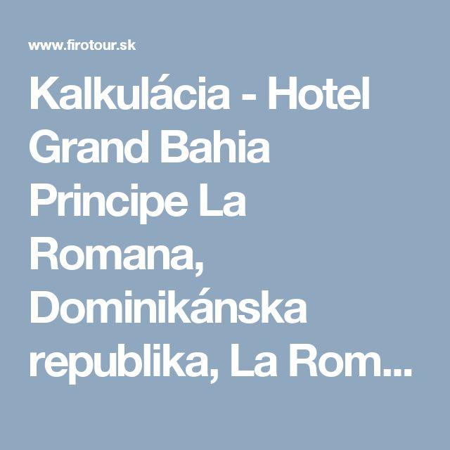 Kalkulácia - Hotel Grand Bahia Principe La Romana, Dominikánska republika, La Romana | CK FIRO-tour