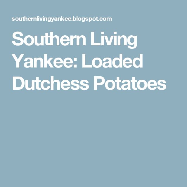 Southern Living Yankee: Loaded Dutchess Potatoes