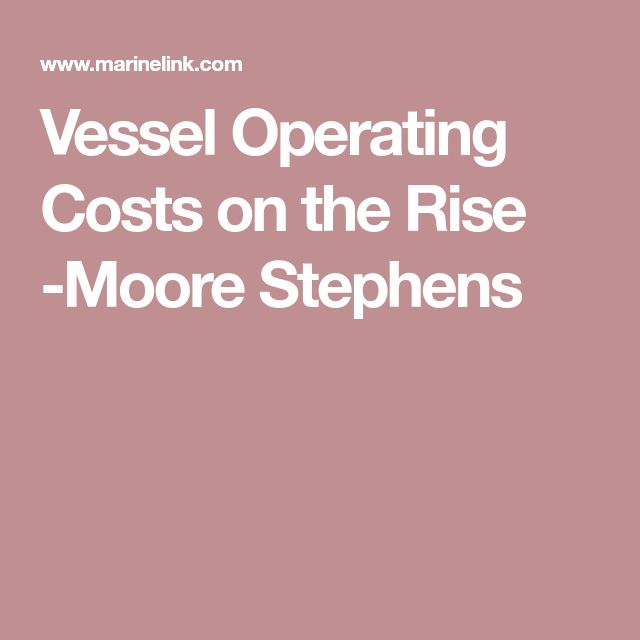Vessel Operating Costs on the Rise -Moore Stephens