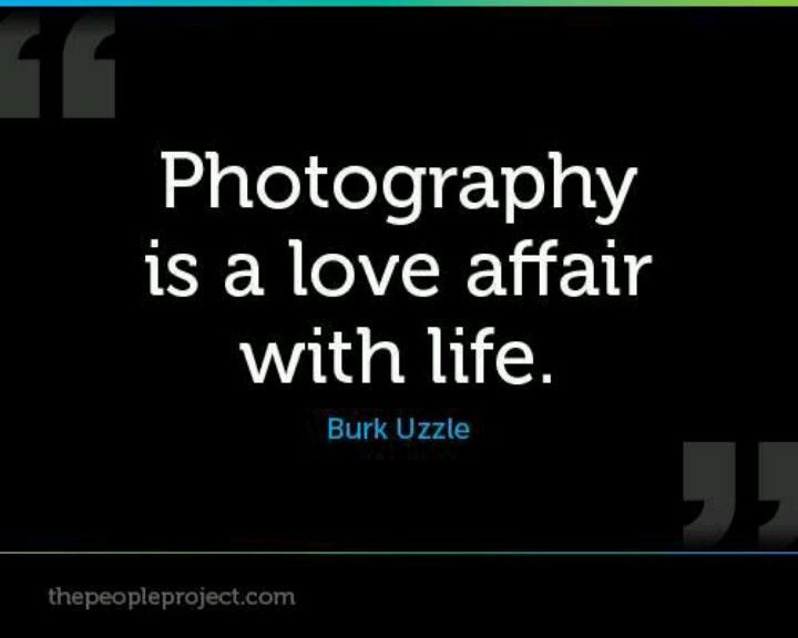 Photography is a love affair with life.
