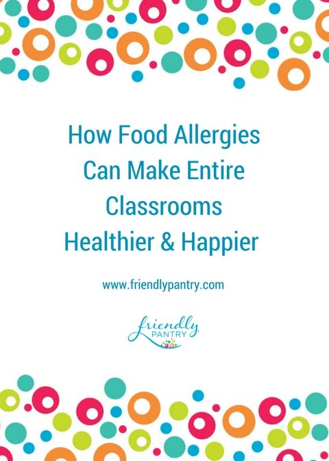 How to make the struggles of food allergies at school become positive for everyone in the classroom.  Must read for parents of food allergic kids, teachers, principals, and families.  www.friendlypantry.com