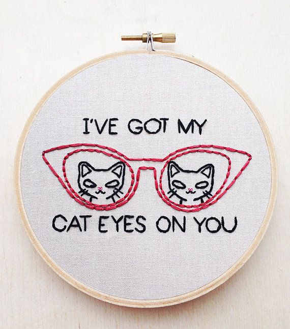 I've Got My Cat Eyes On You Funny Cat Kitten Crazy Cat Lady Hand Embroidery Hoop Quote Embroidery Cat Home Decor Cat Embroidery Cat Wall Art