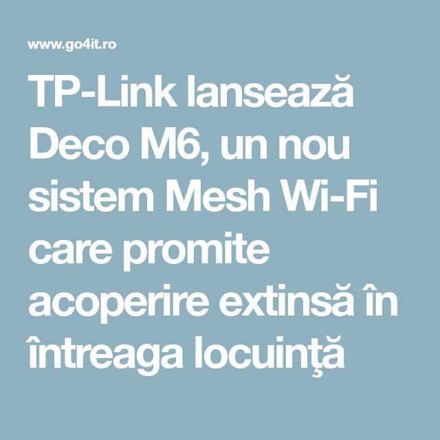 TP-Link lansează Deco M6, un nou sistem Mesh Wi-Fi care promite acoperire extinsă în întreaga locuinţă