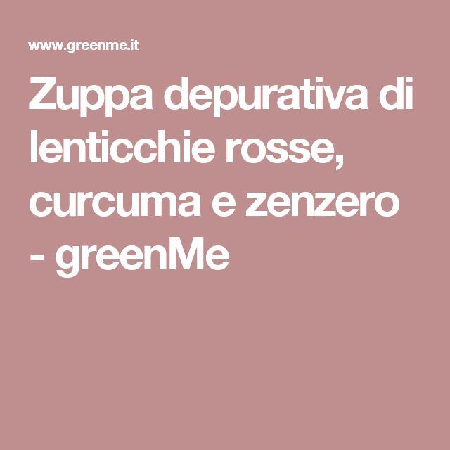 Zuppa depurativa di lenticchie rosse, curcuma e zenzero - greenMe