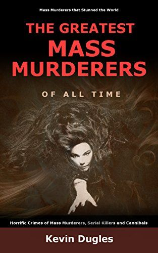 The Greatest Mass Murderers of All Time: Horrific Crimes of Mass Murderers, Serial Killers and Cannibals by Kevin Dugles http://www.amazon.co.uk/dp/B01APWD6YO/ref=cm_sw_r_pi_dp_zo0Mwb1FFQ51T