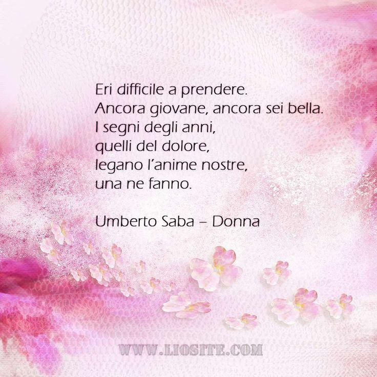 Umberto Saba - Donna   #umbertosaba, #donna, #amore, #poesia, #poesiaitaliana, #bellezza, #giovinezza, #anima, #dolore, #graphtag, #immaginiparlanti, #liosite, #citazionifotografiche, #graphicquotes, #graphquotes, #fotocitazioni,