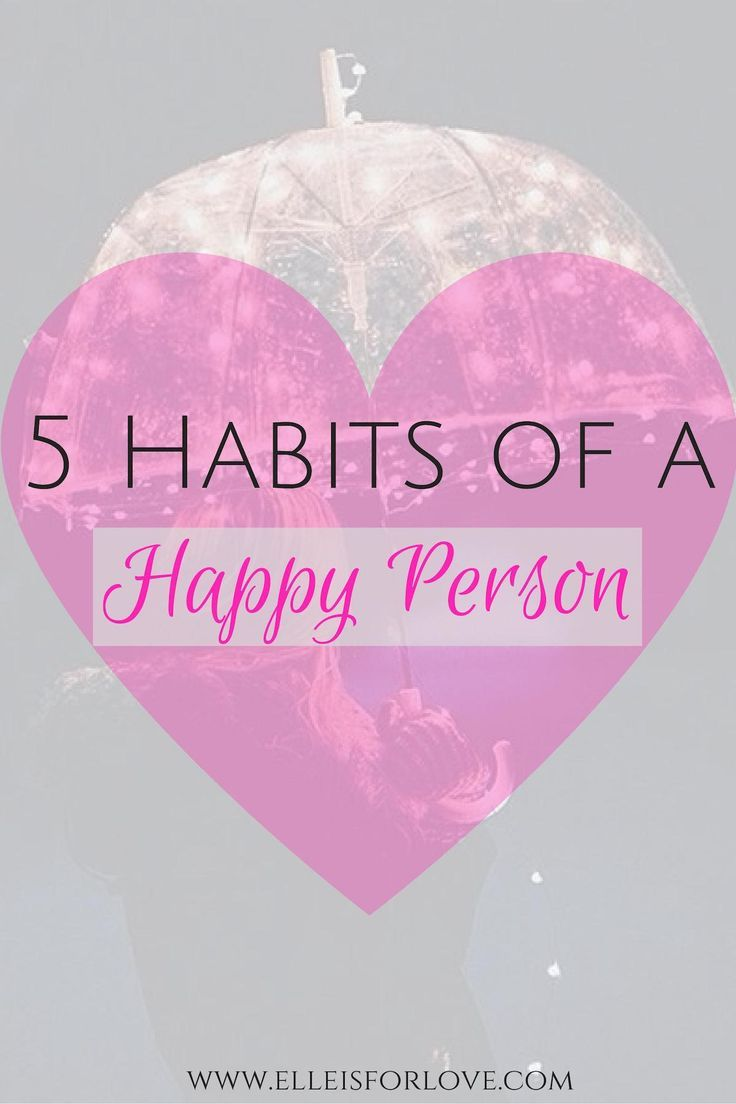 5 Habits Of A Happy Person To Cultivate Right Now Elle Is For Love Healthy Mind And Body Habits Finding Happiness Elle is for living