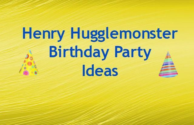 Henry Hugglemonster Birthday Party Ideas