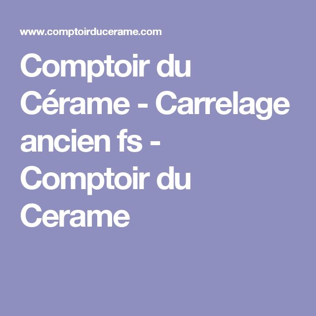 The 25 best carrelage ancien ideas on pinterest - Comptoir du cerame ...