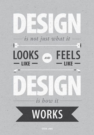 """Design is not just what it looks like and feels like. Design is how it works."""" - Steve Jobs"""