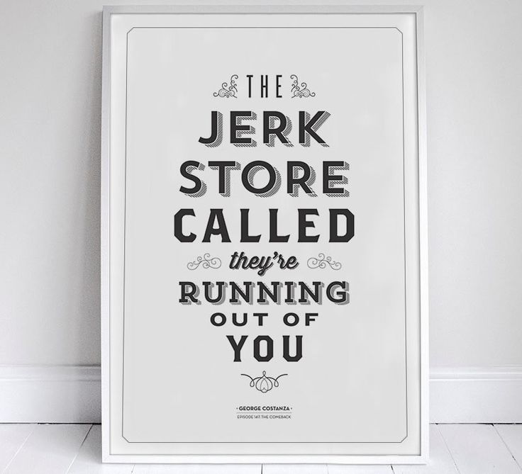 The Jerk Store Called. They're running out of you. Seinfeld quote posters on Etsy by Sign-Feld