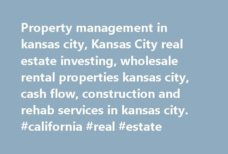 Property management in kansas city, Kansas City real estate investing, wholesale rental properties kansas city, cash flow, construction and rehab services in kansas city. #california #real #estate http://real-estate.remmont.com/property-management-in-kansas-city-kansas-city-real-estate-investing-wholesale-rental-properties-kansas-city-cash-flow-construction-and-rehab-services-in-kansas-city-california-real-estate/  #real estate kansas city # KANSAS CITY REAL ESTATE INVESTORS! Don't spend…