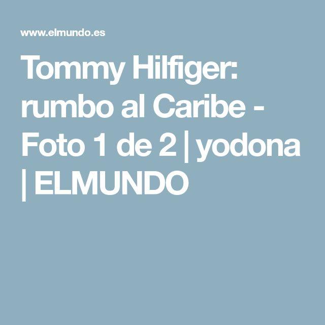 Tommy Hilfiger: rumbo al Caribe - Foto 1 de 2 | yodona | ELMUNDO