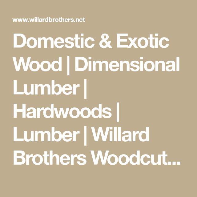 Domestic & Exotic Wood | Dimensional Lumber | Hardwoods | Lumber | Willard Brothers Woodcutters