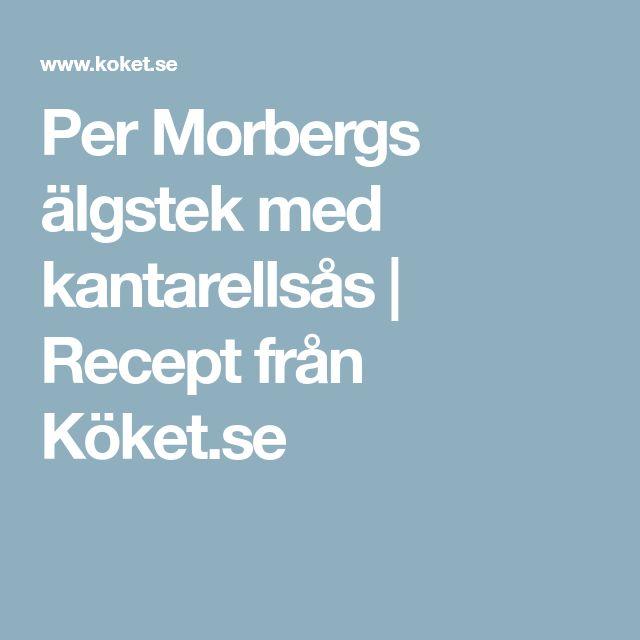 Per Morbergs älgstek med kantarellsås | Recept från Köket.se