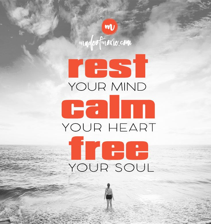 Rest your mind. Calm your heart. Free your soul. - Made of Moxie