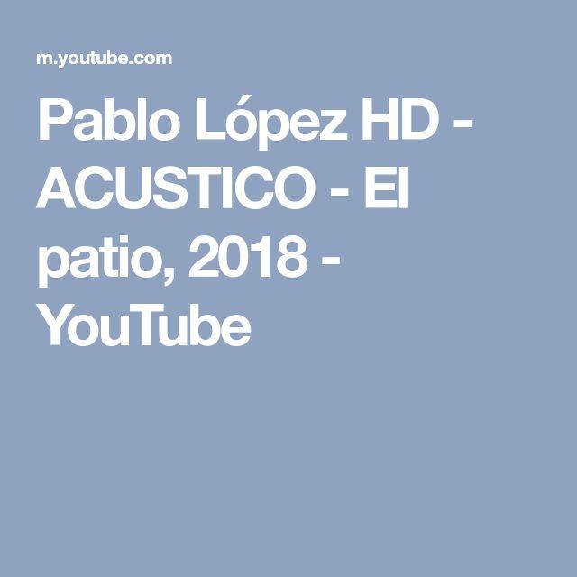 Pablo López HD - ACUSTICO - El patio, 2018 - YouTube