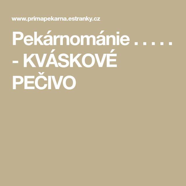 Pekárnománie . . . . . - KVÁSKOVÉ PEČIVO