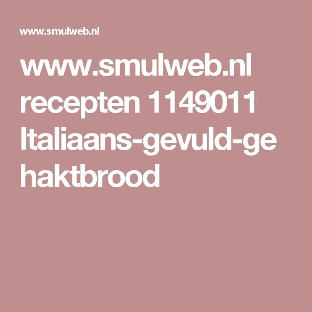 www.smulweb.nl recepten 1149011 Italiaans-gevuld-gehaktbrood