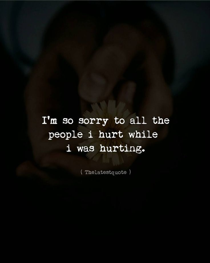 I'm so sorry to all the people i hurt while i was hurting. . . #thelatestquote #quotes