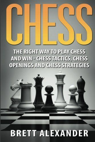 Chess The Right Way To Play And Win
