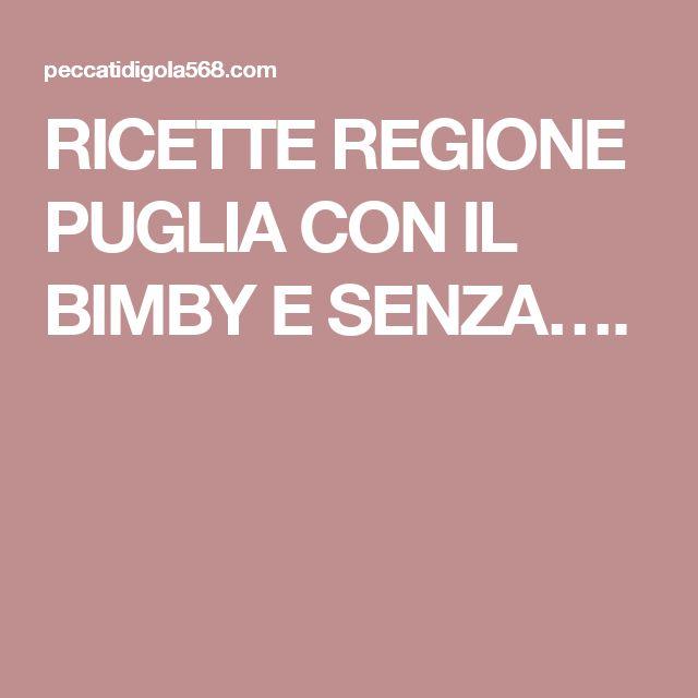 RICETTE REGIONE PUGLIA CON IL BIMBY E SENZA….