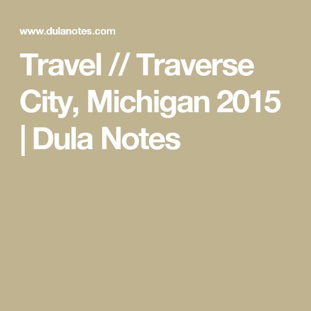 Travel // Traverse City, Michigan 2015   Dula Notes
