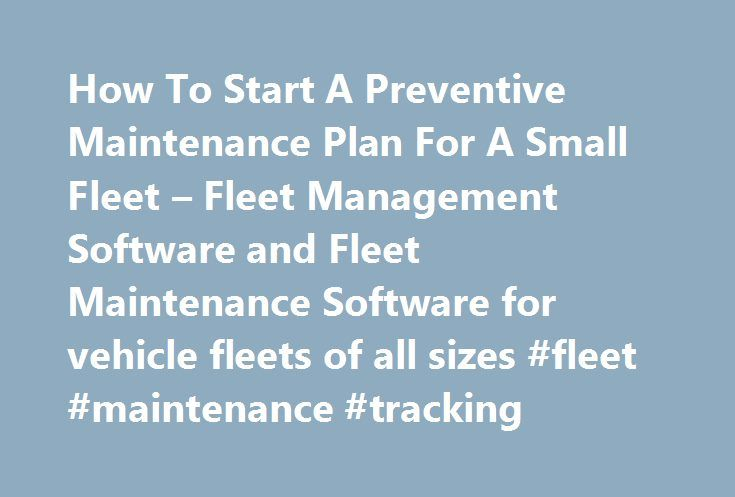 How To Start A Preventive Maintenance Plan For A Small Fleet – Fleet Management Software and Fleet Maintenance Software for vehicle fleets of all sizes #fleet #maintenance #tracking http://alaska.nef2.com/how-to-start-a-preventive-maintenance-plan-for-a-small-fleet-fleet-management-software-and-fleet-maintenance-software-for-vehicle-fleets-of-all-sizes-fleet-maintenance-tracking/  # How To Start A Preventive Maintenance Plan For A Small Fleet Your business has grown up around you and your…