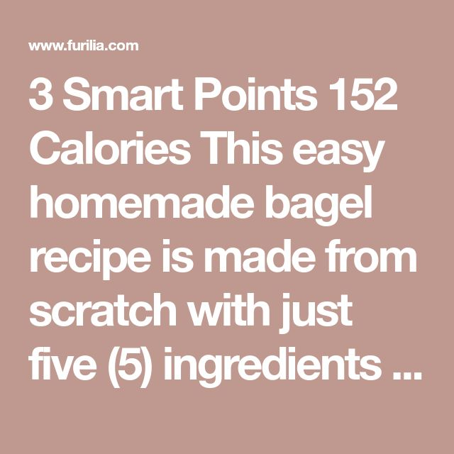 3 Smart Points 152 Calories This easy homemade bagel recipe is made from scratch with just five (5) ingredients – flour, Greek yogurt, egg white, baking powder and salt! No yeast, no boiling, no fancy mixer. Bake them in the oven or in the air-fryer! Easy Bagel Recipe I'm totally obsessed with these bagels!! I've