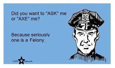 Because seriously, one is a felony. #policehumor #thinblueline