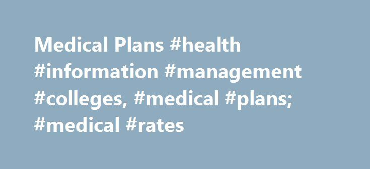 Medical Plans #health #information #management #colleges, #medical #plans; #medical #rates http://new-york.nef2.com/medical-plans-health-information-management-colleges-medical-plans-medical-rates/  # Medical Plans Eligibility to Enroll in the State Health Benefits Program Eligibility for Dependents Legal spouse Same-sex domestic partner or civil union partner Eligible children under age 26 (including stepchildren, foster children, adopted children or children an employee is legally required…