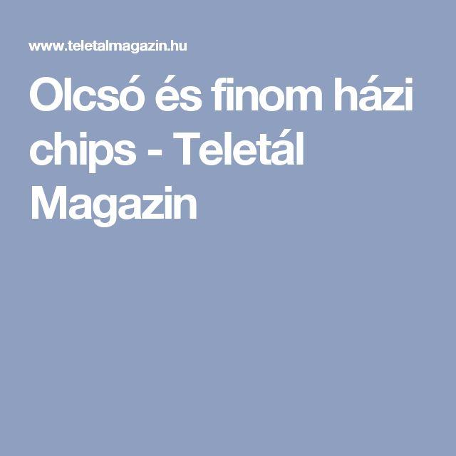 Olcsó és finom házi chips - Teletál Magazin