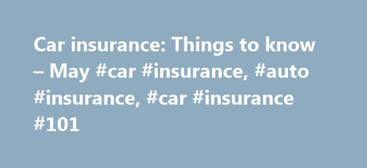 Car insurance: Things to know – May #car #insurance, #auto #insurance, #car #insurance #101 http://st-loius.remmont.com/car-insurance-things-to-know-may-car-insurance-auto-insurance-car-insurance-101/  # Things to Know Bodily injury: Most states require bodily-injury liability insurance to cover medical treatment, rehabilitation and funeral costs incurred by your own passengers, other drivers, their passengers and even injured pedestrians. Other costs covered include lawyers' fees and…