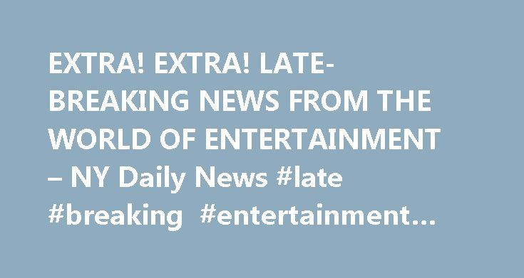 EXTRA! EXTRA! LATE-BREAKING NEWS FROM THE WORLD OF ENTERTAINMENT – NY Daily News #late #breaking #entertainment #news http://entertainment.remmont.com/extra-extra-late-breaking-news-from-the-world-of-entertainment-ny-daily-news-late-breaking-entertainment-news-2/  #late breaking entertainment news # EXTRA! EXTRA! LATE-BREAKING NEWS FROM THE WORLD OF ENTERTAINMENT NEW YORK DAILY NEWS Thursday, September 28, 1995, 12:00 AM Eazy-E…
