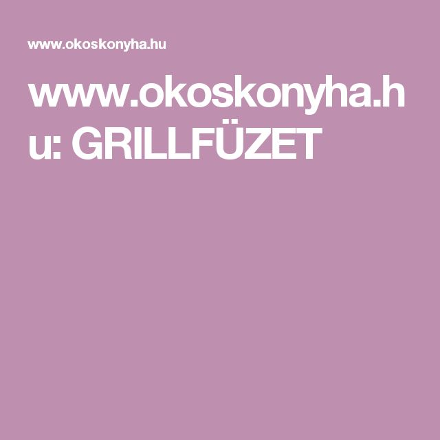 www.okoskonyha.hu:  GRILLFÜZET