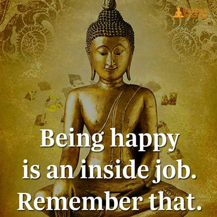 Being happy is an inside job remember that.
