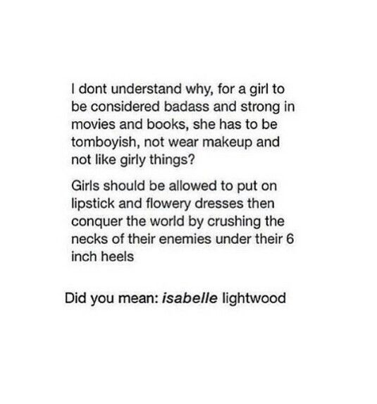 ISABELLE SOPHIA LIGHTWOOD IS THE FUCKING QUEEN OKAY SHE IS THE BADDEST BITCH THERE IS SLAY IZZY SLAY