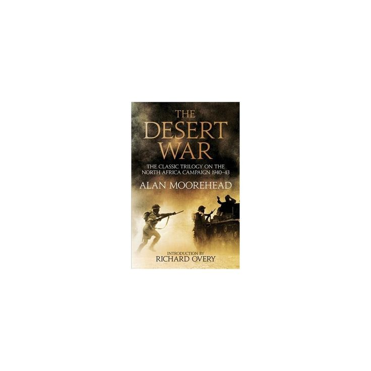 Desert War : The Classic Trilogy on the North African Campaign 1940-1943 (Hardcover) (Alan Moorehead)